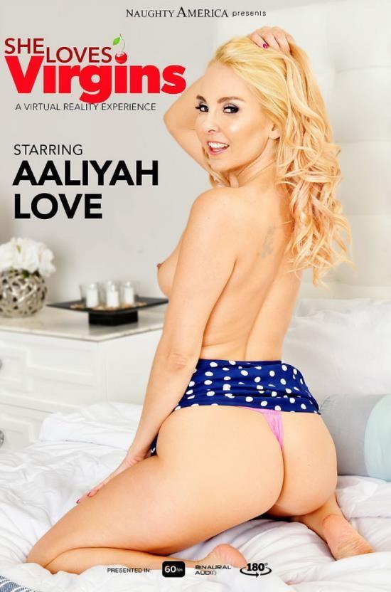 NaughtyAmericaVR - Aaliyah Love - She Loves Virgins (UltraHD/2K/1440p/4.25 GB)