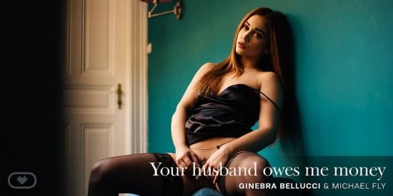VirtualRealPorn - Ginebra Bellucci - Your Husband Owes Me Money (UltraHD/4K/2160p/4.66 GB)