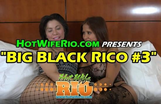 HotWifeRio - Rio Blaze - BIG BLACK RICO 3 - creampie (UltraHD 4K/2160p/4.38 GB)